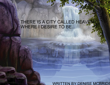 THERE IS A CITY CALLED HEAVEN WHERE I DESIRE TO BE