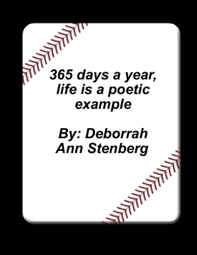 365 days a year, life is a poetic example.