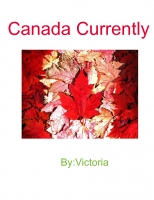 Canada Currently By:Victoria Arbour and Jasmine Daigle