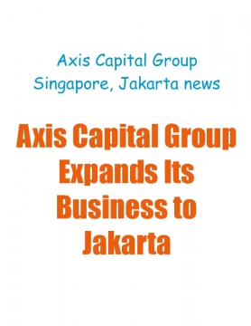 Axis Capital Group Expands Its Business to Jakarta