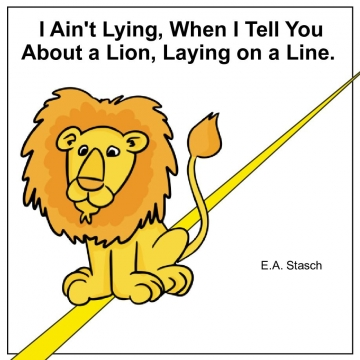 I Ain't Lying, When I Tell You About a Lion, Laying on a Line