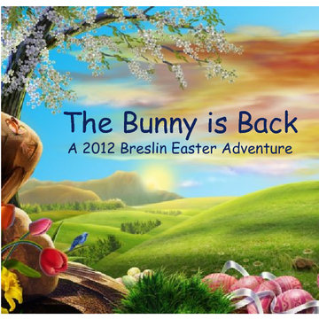The Bunny is Back...A 2012 Breslin Easter Adventure