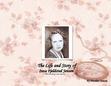 The Life and Story of Iona Fjeldsted Jensen