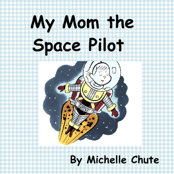 My Mom the Space Pilot
