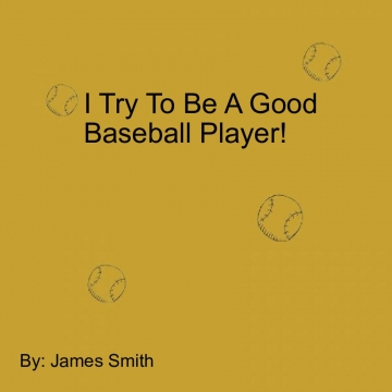I try to be a Good Baseball Player!