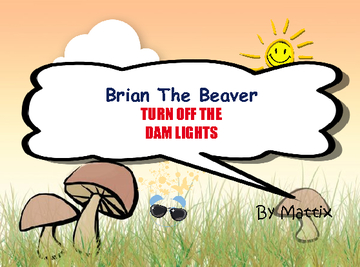 BRIAN THE BEAVER: TURN OFF THE DAM LIGHTS