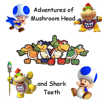 adventures of mushroom head and shark teeth
