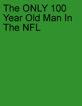 the ONLY 100 year old man in the NFL