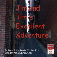 Jim and Tim's Excellent Adventure