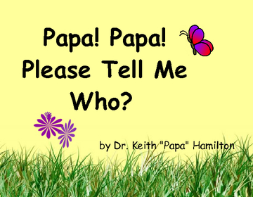 Papa! Papa! Please Tell Me Who?