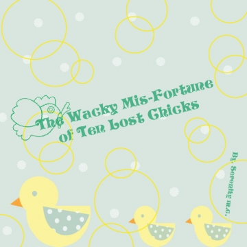 The Wacky Mis-fortune of  Ten Lost Chicks
