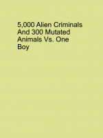 5,000 Aliens and 30 mutated animals Vs. One Boy
