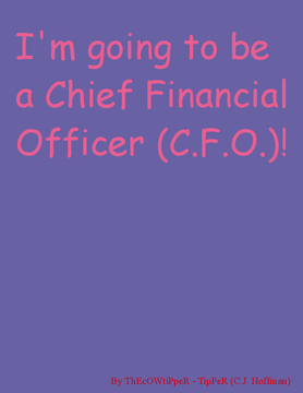I'm going to be a Chief Financial Officer! (C.E.O.)