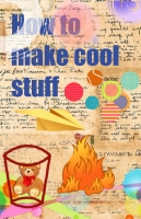 How to make cool stuff