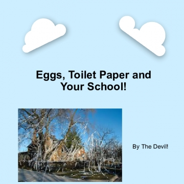 Eggs, Toilet Paper and Your School!