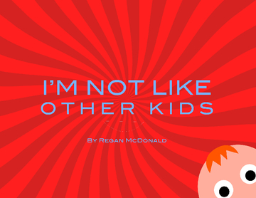 I'm Not Like Other Kids