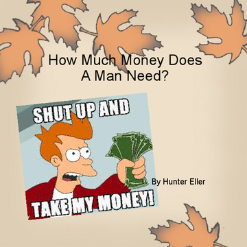 How Much Money Does A Man Need?