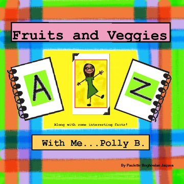 Fruits and Veggies A-Z  With Me...Polly B.