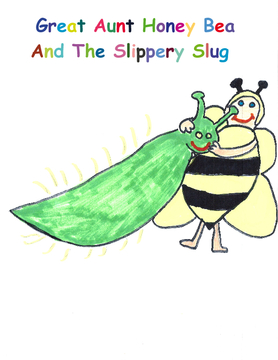 Great Aunt Honey Bea And The Slippery Slug
