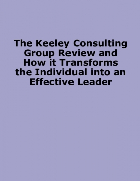 The Keeley Consulting Group Review and How it Transforms the Individual into an Effective Leader