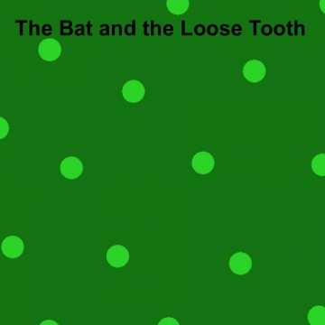 The Bat and the Loose Tooth