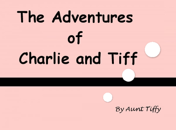 The adventures of Charlie and Tiff