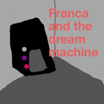 Franca and the dream machine