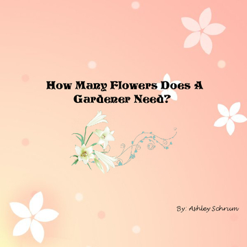 How Many Flowers Does A Gardener Need?