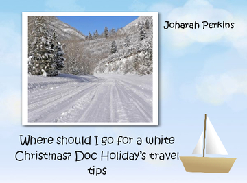 Where should I go for a white Christmas? Doc Holiday's travel tips