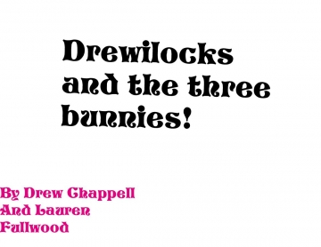 Drewilocks and the three bunnies