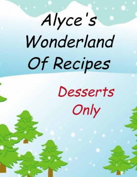 Alyce's Wonderland of Recipes, Desserts only!