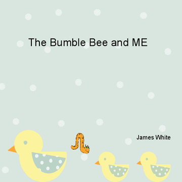 The Bumble Bee and ME