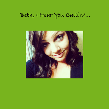 Beth, I Hear You Callin'...