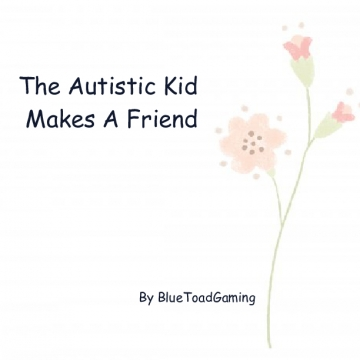 The Autistic Kid Makes A Friend