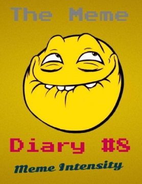 The Meme Diary #8 Meme Intensity