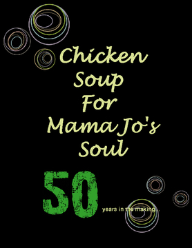 Chicken Soup For Mama Jo's Soul