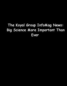 The Koyal Group InfoMag News: Big Science More Important Than Ever