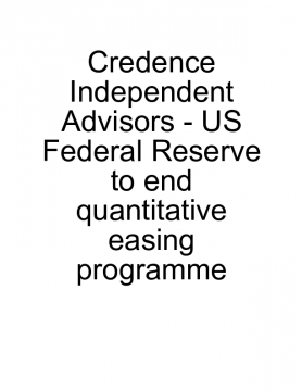 Credence Independent Advisors - US Federal Reserve to end quantitative easing programme
