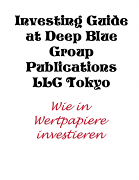 Investing Guide at Deep Blue Group Publications LLC Tokyo: Wie in Wertpapiere investieren