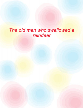 The old man who swallowed a reindeer