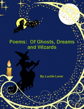 Poems:  Of Ghosts, Dreams and Wizards