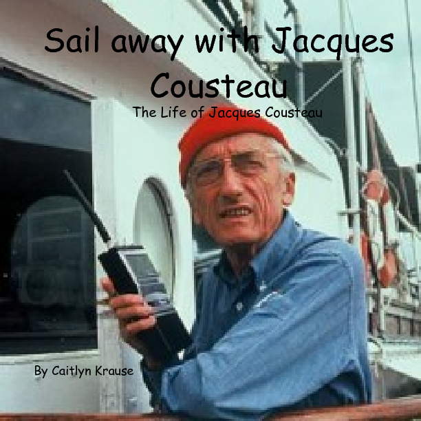 sail away and discover with jacques cousteau - the life jacques cousteau