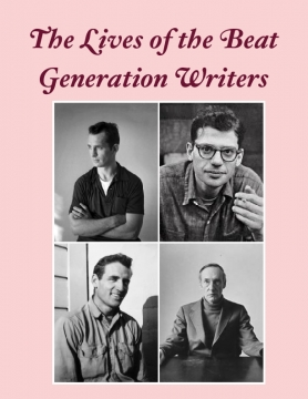 The Lives of the Beat Generation Writers