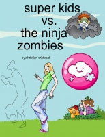 super kids vs. the ninja zombies