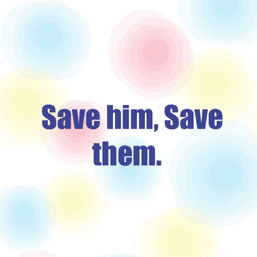 Save him, save them