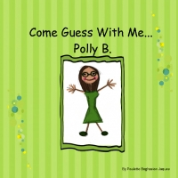 Come Guess with Me...Polly B.