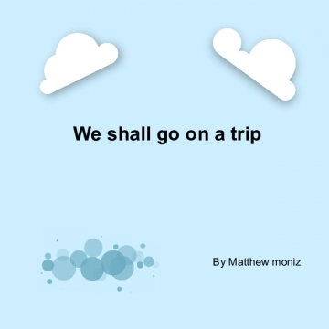We shall go on a trip
