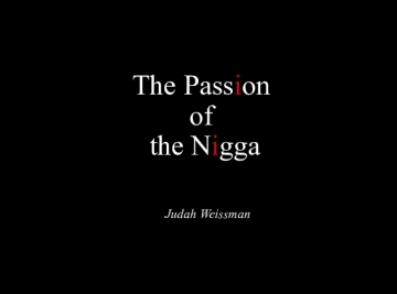 The Passion of the Nigga