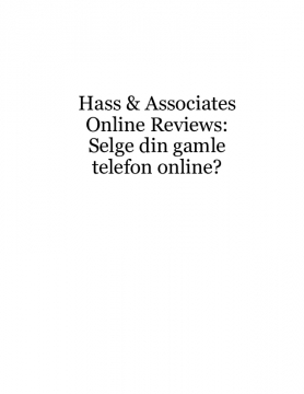 Hass & Associates Online Reviews: Selge din gamle telefon online?