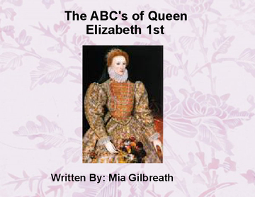 The ABC's of Queen Elizabeth 1st